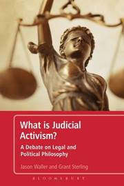 What Is Judicial Activism?: A Debate on Legal and Political Philosophy by Jason Waller (Eastern Illinois University, USA)
