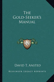 The Gold-Seeker's Manual by David Thomas Ansted