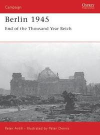 Berlin 1945 by Peter D. Antill