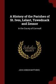 A History of the Parishes of St. Ives, Lelant, Towednack and Zennor by John Hobson Matthews image