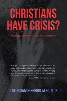 Christians Have Crisis? by Judith Isaacs-Herrig M Ed Qidp