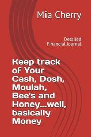 Keep Track of Your Cash, Dosh, Moulah, Bee's and Honey...Well, Basically Money by Mia Cherry