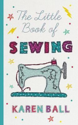 The Little Book of Sewing by Karen Ball