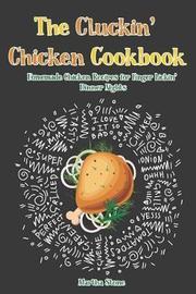 The Cluckin' Chicken Cookbook by Martha Stone