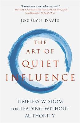 The Art of Quiet Influence by Jocelyn Davis