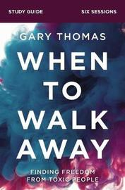 When to Walk Away Study Guide by Gary L. Thomas