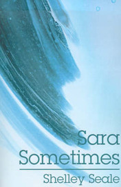 Sara Sometimes by Shelley Seale