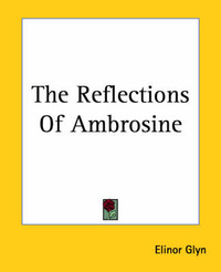 The Reflections Of Ambrosine by Elinor Glyn