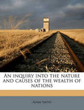 An Inquiry Into the Nature and Causes of the Wealth of Nations Volume 3 by Adam Smith