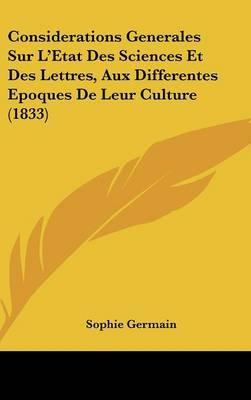 Considerations Generales Sur L'Etat Des Sciences Et Des Lettres, Aux Differentes Epoques de Leur Culture (1833) by Sophie Germain image