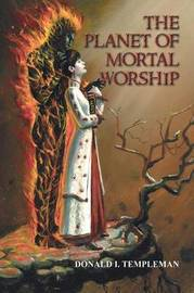 The Planet of Mortal Worship by Donald I Templeman image
