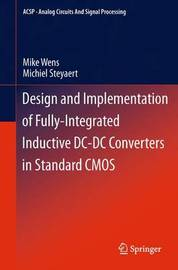 Design and Implementation of Fully-Integrated Inductive DC-DC Converters in Standard CMOS by Mike Wens