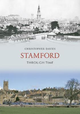 Stamford Through Time by Christopher Davies