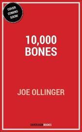 10,000 Bones by Joe Ollinger