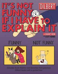 It's Not Funny If I Have to Explain It by Scott Adams