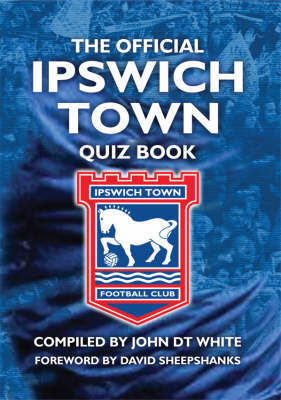 The Official Ipswich Town Quiz Book by John White image
