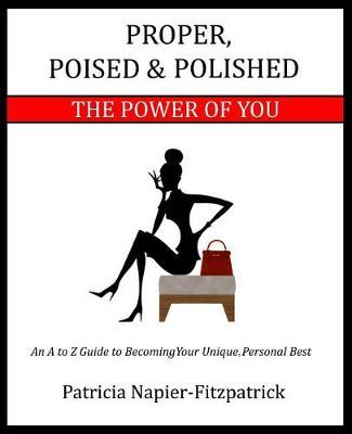 Proper, Poised & Polished by Patricia Napier-Fitzpatrick