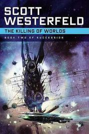 Killing of Worlds by Scott Westerfeld