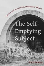 The Self-Emptying Subject by Alex Dubilet