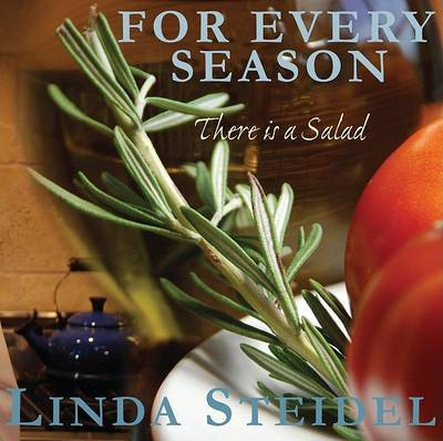 For Every Season: There Is a Salad by Linda Steidel