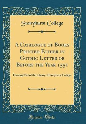 A Catalogue of Books Printed Either in Gothic Letter or Before the Year 1551 by Stonyhurst College