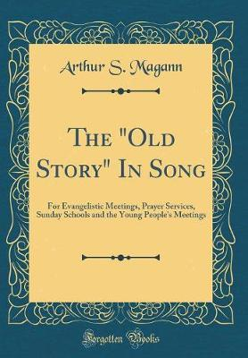 "The ""Old Story"" in Song by Arthur S Magann image"