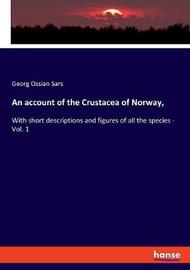 An account of the Crustacea of Norway, by Georg Ossian Sars