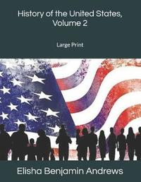 History of the United States, Volume 2 by Elisha Benjamin Andrews
