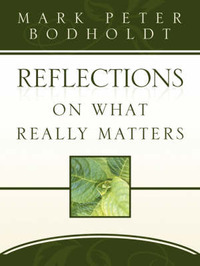 Reflections on What Really Matters by Mark Peter Bodholdt image