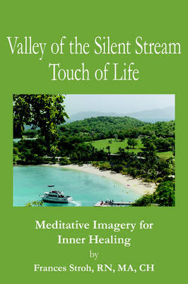 Valley of the Silent Stream Touch of Life by Frances. RN, MA, CH Stroh image