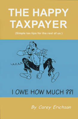 The Happy Taxpayer: Simple Tax Tips for the Rest of Us by Carey Erichson image