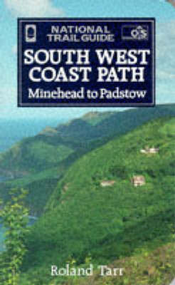 The South West Coast Path: Minehead to Padstow by Roland Tarr