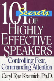 101 Secrets of Highly Effective Speakers by Ron Krannich