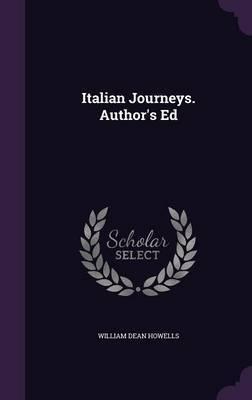 Italian Journeys. Author's Ed by William Dean Howells