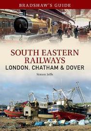 Bradshaw's Guide South East Railways by Simon Jeffs