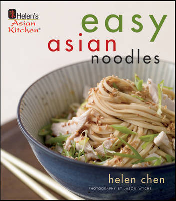 Helen Chen's Easy Asian Noodles by Helen Chen