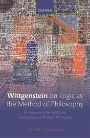 Wittgenstein on Logic as the Method of Philosophy by Oskari Kuusela