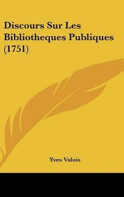 Discours Sur Les Bibliotheques Publiques (1751) by Yves Valois image