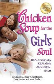 Chicken Soup for the Girl's Soul: Real Stories by Real Girls about Real Stuff by Jack Canfield (The Foundation for Self-Esteem)