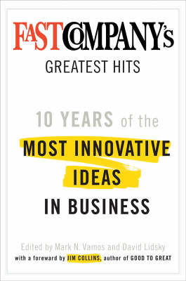 Fast Company's Greatest Hits: Ten Years of the Most Innovative Ideas in Business by David Lidsky