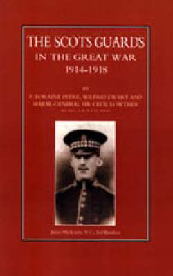 Scots Guards in the Great War by Loraine F. Petre