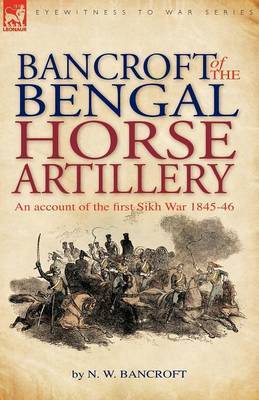 Bancroft of the Bengal Horse Artillery by N.W. Bancroft
