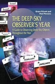 The Deep-Sky Observer's Year by Grant Privett
