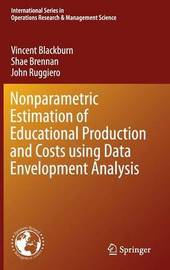 Nonparametric Estimation of Educational Production and Costs using Data Envelopment Analysis by Vincent Blackburn