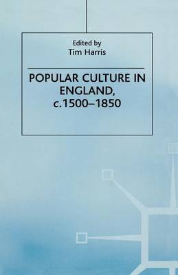 Popular Culture in England, c. 1500-1850 by Tim Harris