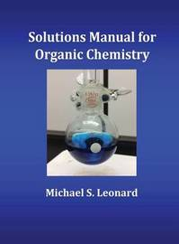 Solutions Manual for Organic Chemistry by Michael S Leonard