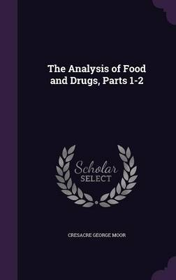 The Analysis of Food and Drugs, Parts 1-2 by Cresacre George Moor image