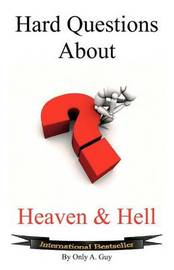 Hard Questions About Heaven and Hell by Only A Guy