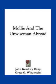 Mollie and the Unwiseman Abroad by John Kendrick Bangs