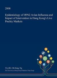 Epidemiology of H9n2 Avian Influenza and Impact of Intervention in Hong Kong's Live Poultry Markets by Chi-Fung Ng image